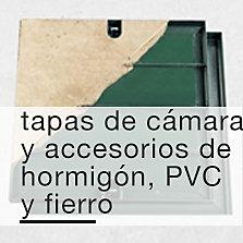Tapas de cámara y accesorios de hormigón, PVC y fierro